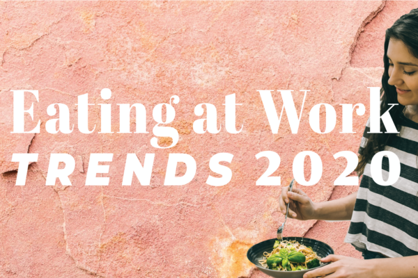 5 Eating at Work Trends To Watch Out For in 2020 and Beyond